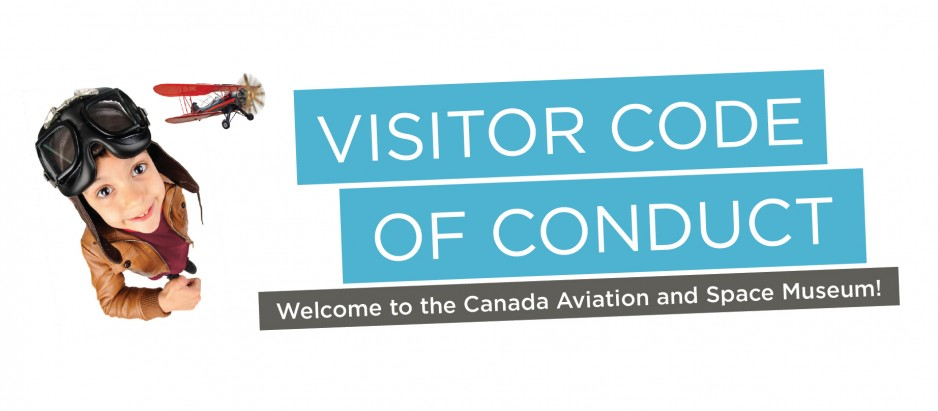 Visitor Code of Conduct - Canada Aviation and Space Museum