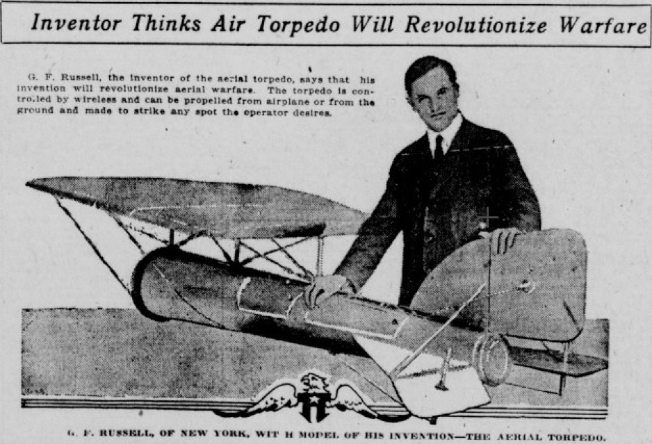 "George F. Russell and his air launched radio-controlled glide bomb, Hoboken, New Jersey, 1915. Anon., ""Inventor Thinks Air Torpedo Will Revolutionize Warfare."" The Terre Haute Tribune, 14 July 1917, 5."
