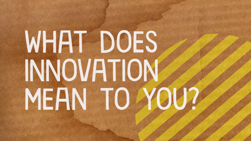 What does innovation mean to you?